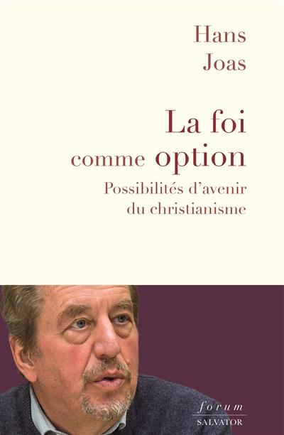 La foi comme option : possibilités d'avenir du christianisme
