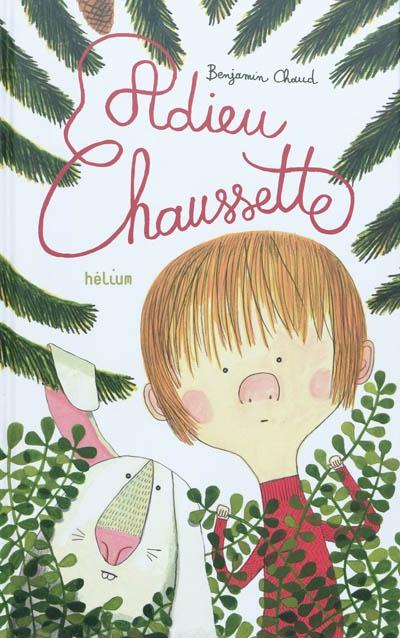 Adieu Chaussette   Chaud, Benjamin (1975-....). Auteur