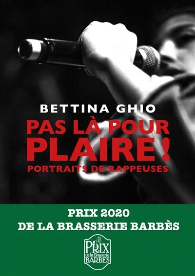 Pas là pour plaire ! : portraits de rappeuses | Bettina Ghio