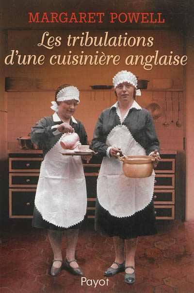 Les tribulations d'une cuisinière anglaise / Margaret Powell | Powell, Margaret (1907-1984). Auteur