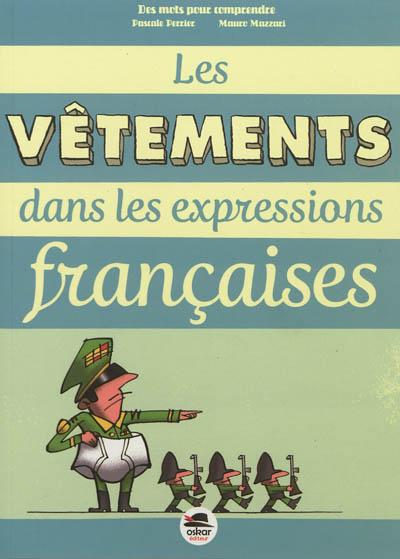 Les vêtements dans les expressions françaises   Pascale Perrier (1969-....). Auteur
