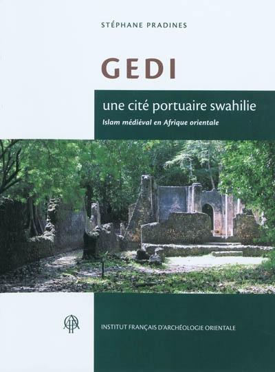 Gedi : une cité portuaire swahilie : Islam médiéval en Afrique orientale / Stéphane Pradines | Pradines, Stéphane (1971-....). Auteur