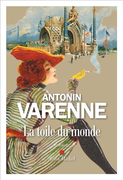 La toile du monde : roman / Antonin Varenne   Varenne, Antonin (1973-....). Auteur