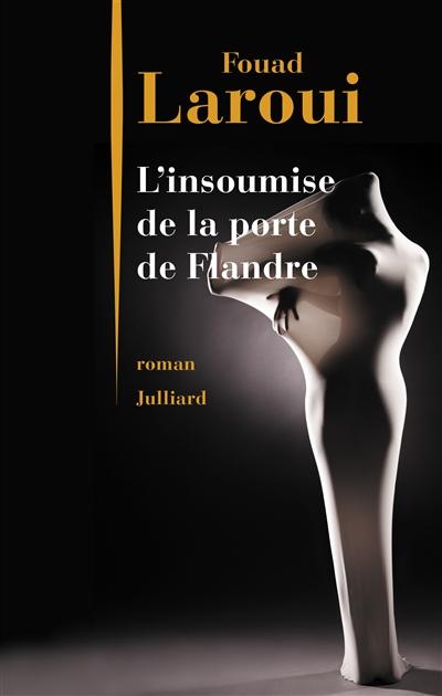 L'insoumise de la Porte de Flandre / Fouad Laroui | Laroui, Fouad (1958-....). Auteur
