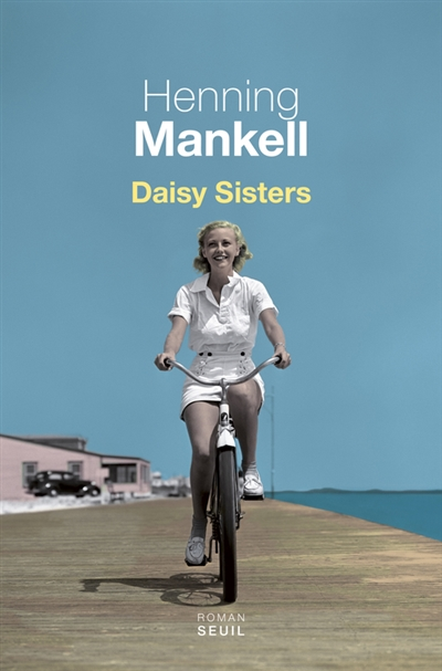 Daisy sisters : roman / Henning Mankell | Mankell, Henning (1948-....). Auteur