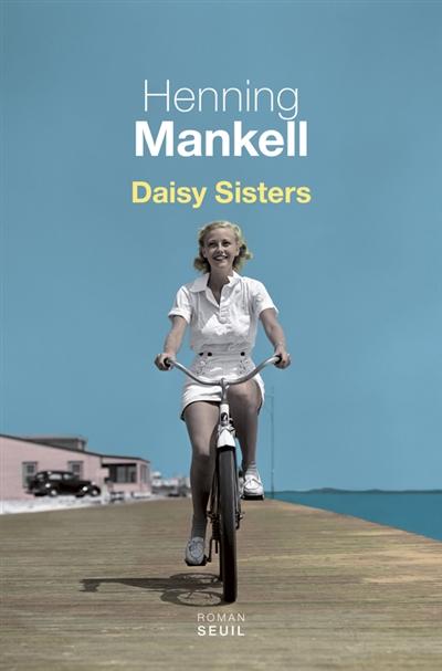 Daisy sisters / Henning Mankell ; traduit du suédois par Agneta Segol et Marianne Segol-Samoy   Mankell, Henning, auteur