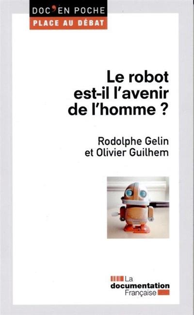 Le robot est-il l'avenir de l'homme ? / Rodolphe Gelin,... Olivier Guilhem,... | Gelin, Rodolphe. Auteur
