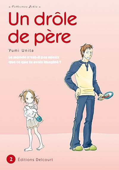 Un drôle de père. 2 / Yumi Unita | Unita, Yumi (1972-....). Auteur