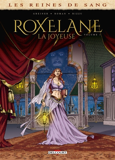 Les reines de sang. Roxelane, la Joyeuse. Vol. 1