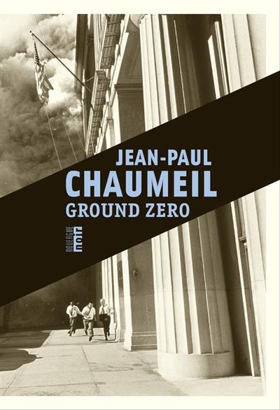 Ground zero : roman / Jean-Paul Chaumeil   Chaumeil, Jean-Paul (1945-....). Auteur