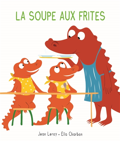 La soupe aux frites / Jean Leroy   Leroy, Jean (1975-...). Auteur