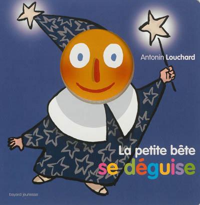 La petite bête se déguise / Antonin Louchard   Louchard, Antonin (1954-....). Auteur
