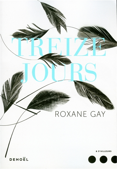 Treize jours : roman | Gay, Roxane (1974-....). Auteur
