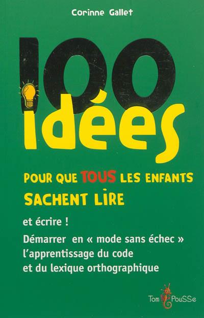 100 idées pour que tous les enfants sachent lire / Corinne Gallet   Gallet, Corinne. Auteur
