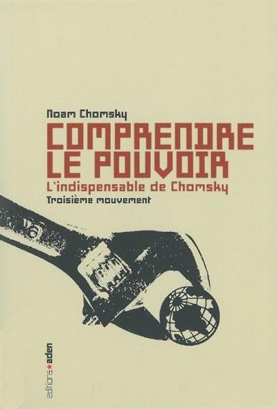 Comprendre le pouvoir : l'indispensable de Chomsky. Troisième mouvement
