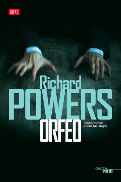 Orfeo | Powers, Richard (1957-....). Auteur