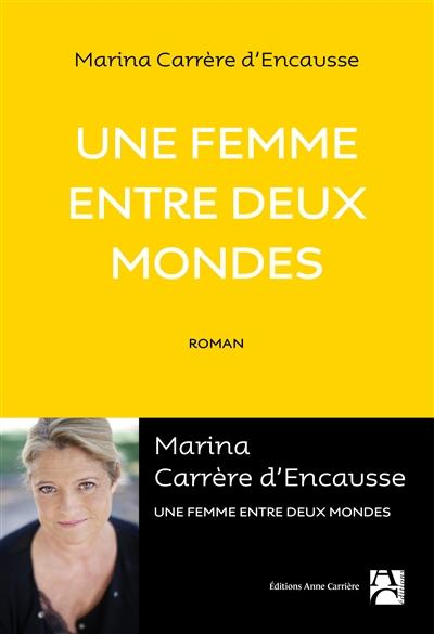 Une femme entre deux mondes / Marina Carrère d'Encausse | Carrère d'Encausse, Marina (1961-....). Auteur