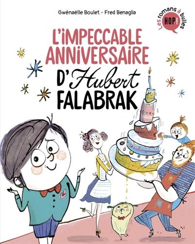 Hubert Falabrak. L'impeccable anniversaire d'Hubert Falabrak