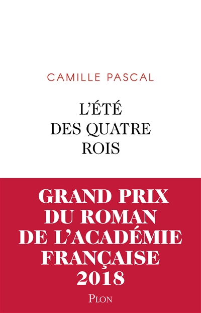 L' été des quatre rois : juillet-août 1830 : roman / Camille Pascal   Pascal, Camille (1966-....). Auteur