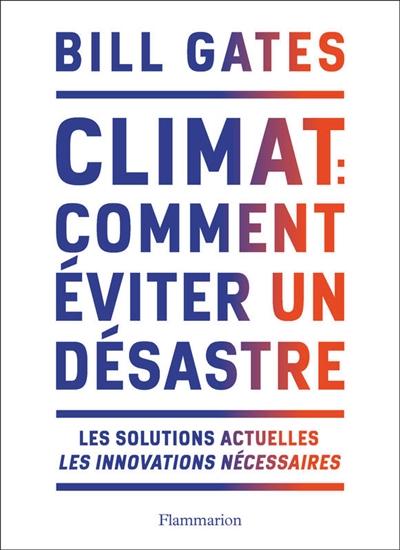 Climat : comment éviter un désastre : les solutions actuelles, les innovations nécessaires