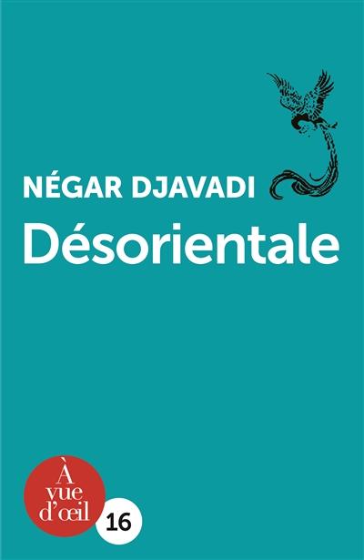 Désorientale / Négar Djavadi | Djavadi, Négar (1969-....). Auteur