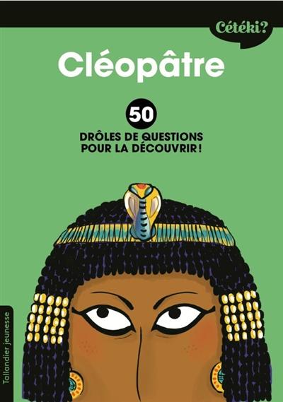 Cléopâtre : 50 drôles de questions pour la découvrir ! |