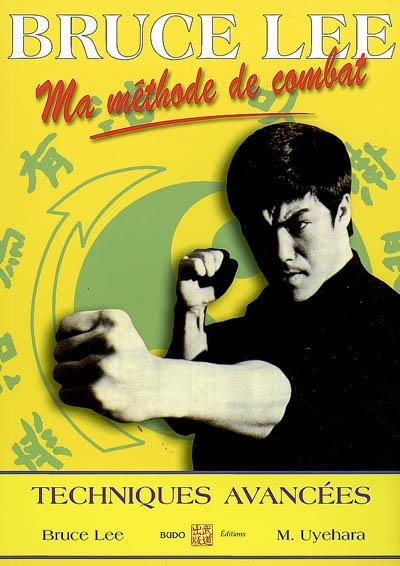 Ma méthode de combat : jeet kune do. Vol. 4. Techniques avancées