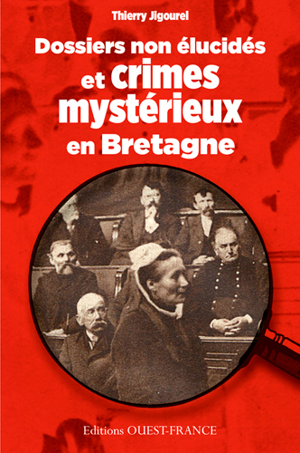 Dossiers non élucidés et crimes mystérieux en Bretagne | Jigourel, Thierry (1960-....). Auteur