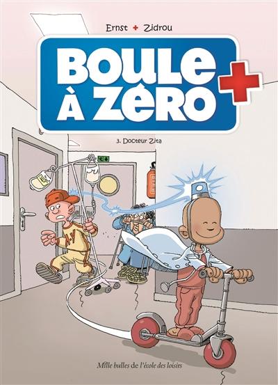 Boule à zéro. Vol. 3. Docteur Zita