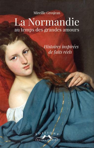 La-Normandie-au-temps-des-grandes-amours-:-histoires-inspirées-de-faits-réels