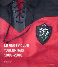 Le Rugby club toulonnais : 1908-2008 / Gaëlle Nohant | Nohant, Gaëlle (1973-....). Auteur