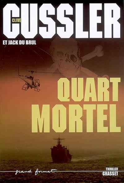 Quart mortel : roman / Clive Cussler, Jack Du Brul   Cussler, Clive (1931-....). Auteur