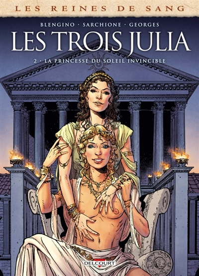 Les reines de sang. Les trois Julia. Vol. 2. La princesse du Soleil invincible