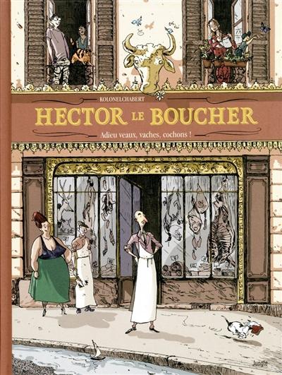 Hector le boucher : adieu veaux, vaches, cochons ! / scénario KolonelChabert, Djian | KolonelChabert. Illustrateur