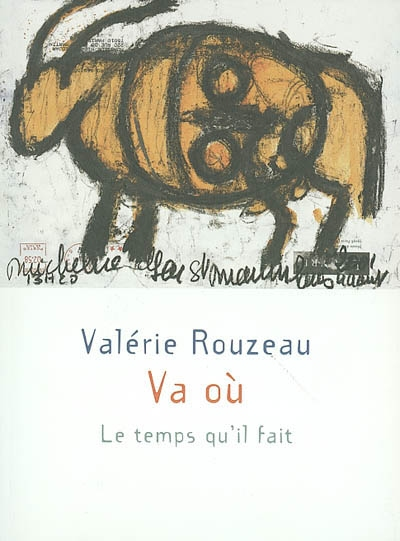 Va où / Valérie Rouzeau | Rouzeau, Valérie. Auteur