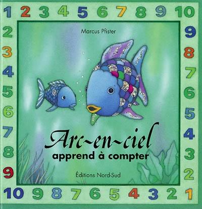 Arc-en-Ciel apprend à compter | Marcus Pfister (1960-....). Auteur