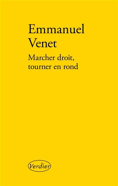 Marcher droit, tourner en rond : roman / Emmanuel Venet   Venet, Emmanuel (1959-....). Auteur