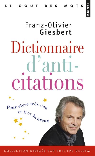 Dictionnaire d'anti-citations : pour vivre très con et très heureux