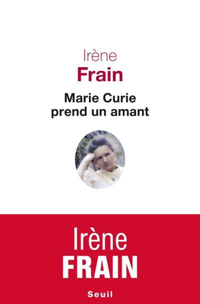 Marie Curie prend un amant / Irène Frain | Frain, Irène (1950-....). Auteur