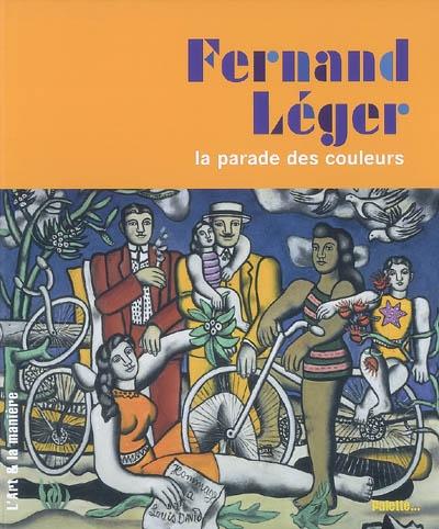 Fernand Léger : la parade des couleurs | Delavaux, Céline (1972-....). Auteur