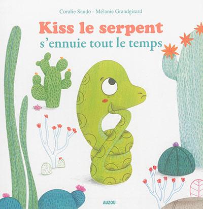 Kiss le serpent s'ennuie tout le temps / texte de Coralie Saudo | Grandgirard, Mélanie