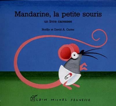 Mandarine, la petite souris : un livre caresses | Noëlle Carter. Auteur