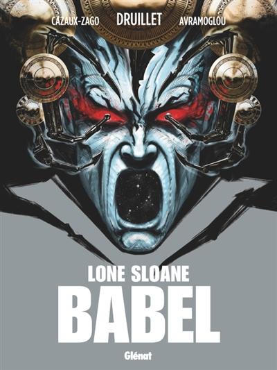 Lone Sloane : Babel | Cazaux-Zago, Xavier (1977-....). Auteur
