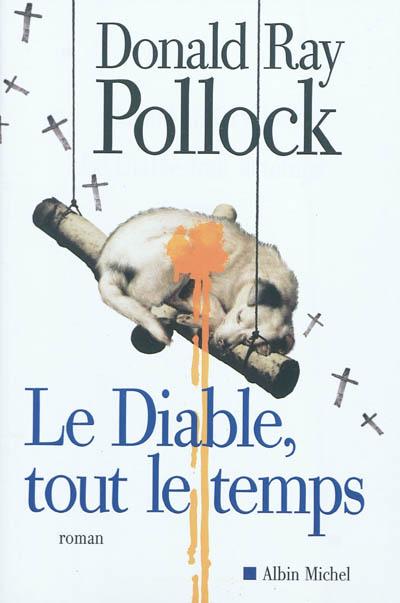 Le diable tout le temps : roman / Donald Ray Pollock | Pollock, Donald Ray (1954-....). Auteur