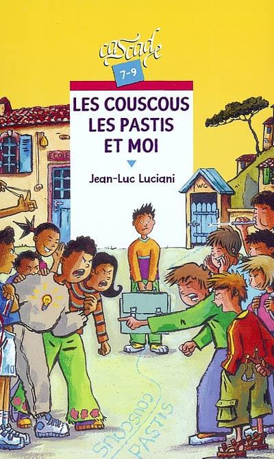 Les couscous, les pastis et moi / Jean-Luc Luciani   Luciani, Jean-Luc (1960-....). Auteur