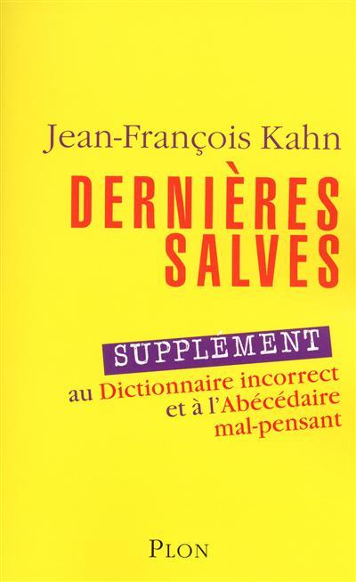Dernières salves : supplément au Dictionnaire incorrect et à L'abécédaire mal-pensant