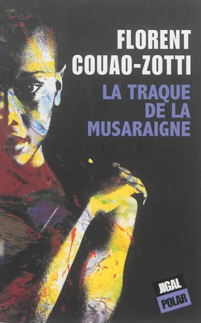 traque de la musaraigne (La) | Couao-Zotti, Florent (1964-....). Auteur