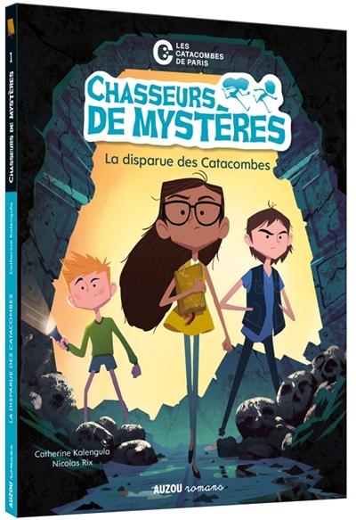 Chasseurs de mystères. Vol. 1. La disparue des catacombes