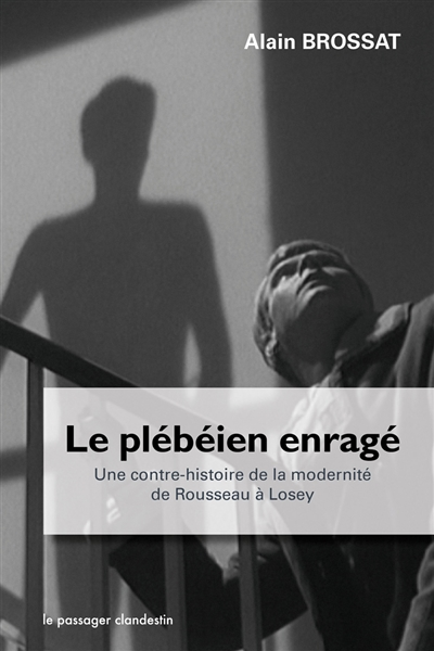 Le plébéien enragé : une contre-histoire de la modernité de Rousseau à Losey