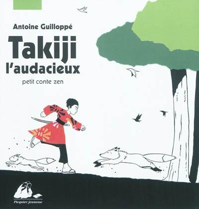 Takiji l'audacieux : petit conte zen | Guilloppé, Antoine (1971-....). Auteur